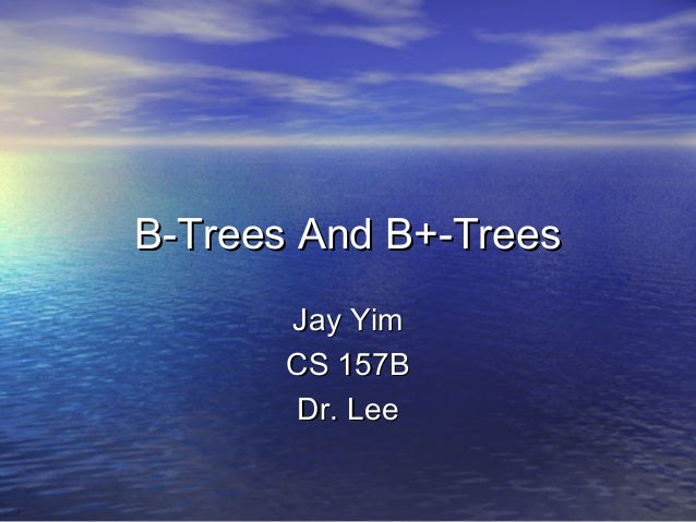 B-Trees And B+-TreesB-Trees And B+-TreesJay YimJay YimCS 157BCS 157BDr. LeeDr. Lee