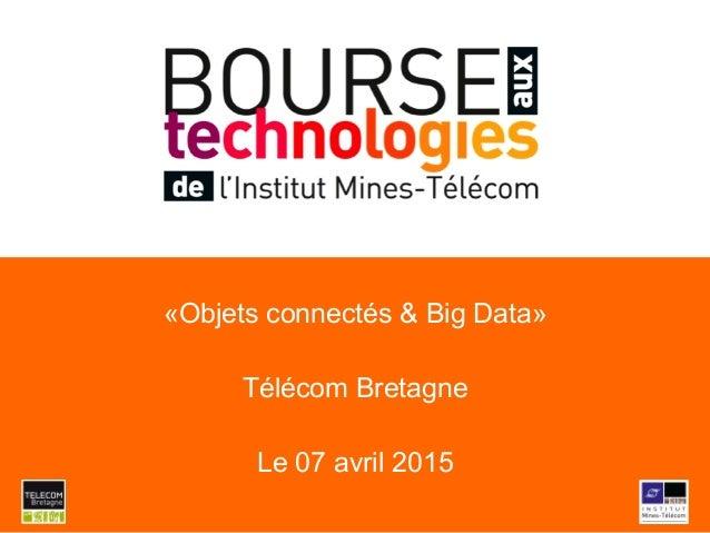 «Objets connectés & Big Data» Télécom Bretagne Le 07 avril 2015