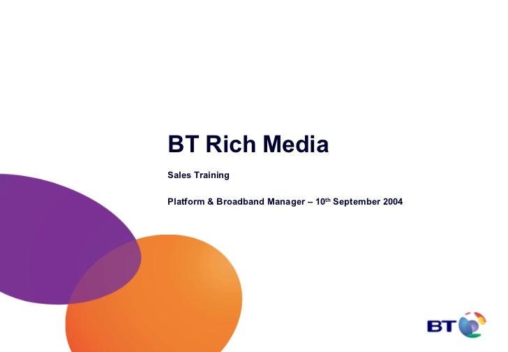 BT Rich MediaSales TrainingPlatform & Broadband Manager – 10th September 2004