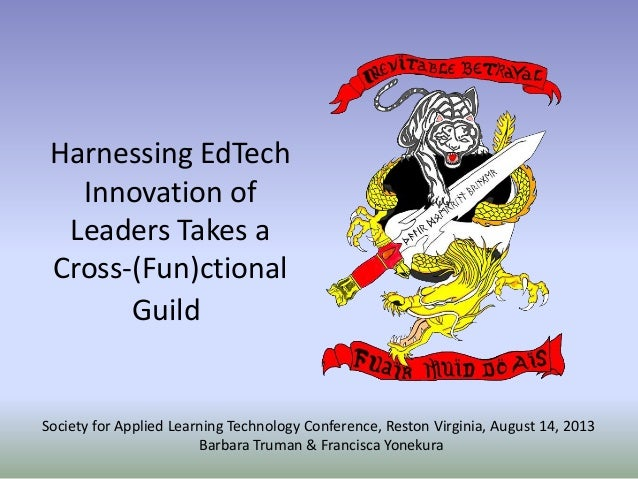 Harnessing EdTech Innovation of Leaders Takes a Cross-(Fun)ctional Guild Society for Applied Learning Technology Conferenc...