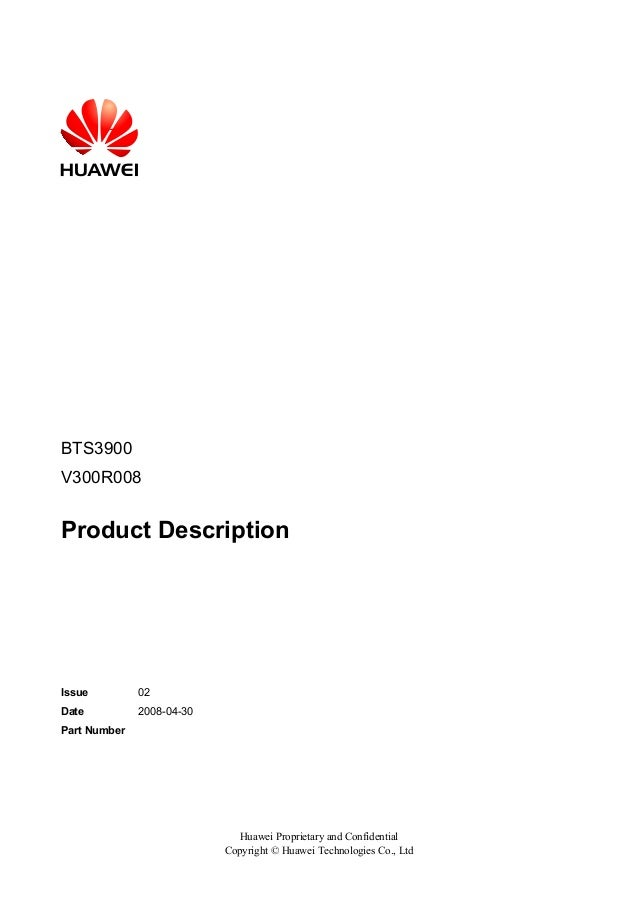 BTS3900V300R008Product DescriptionIssue 02Date 2008-04-30Part NumberHuawei Proprietary and ConfidentialCopyright © Huawei ...