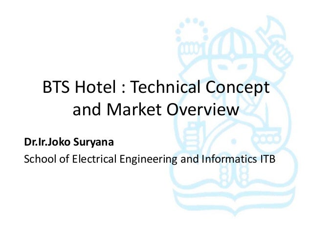 BTS Hotel : Technical Concept       and Market OverviewDr.Ir.Joko SuryanaSchool of Electrical Engineering and Informatics ...