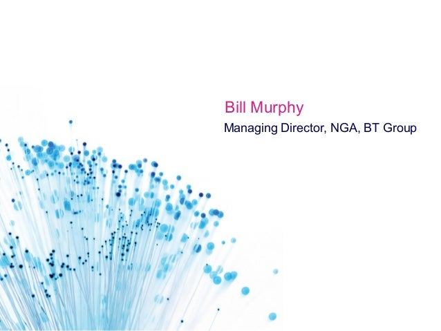 Bill MurphyManaging Director, NGA, BT Group