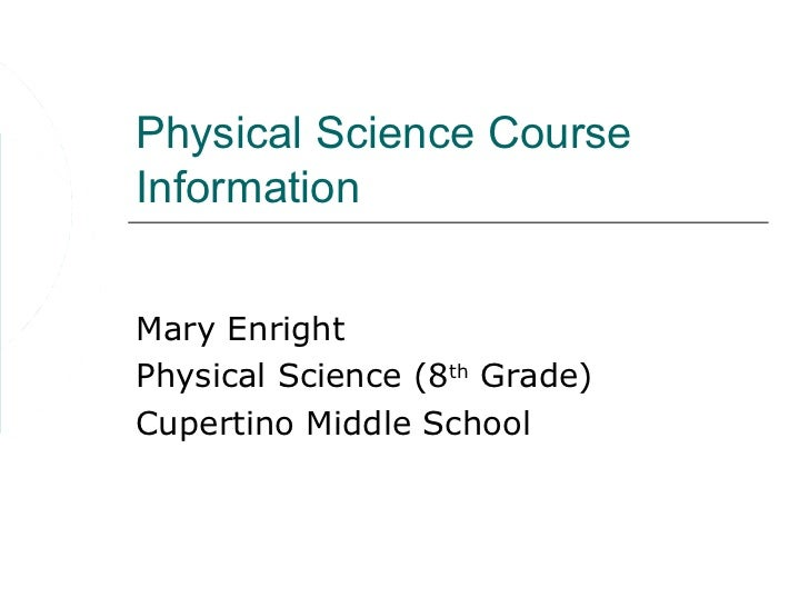 Physical Science CourseInformationMary EnrightPhysical Science (8th Grade)Cupertino Middle School