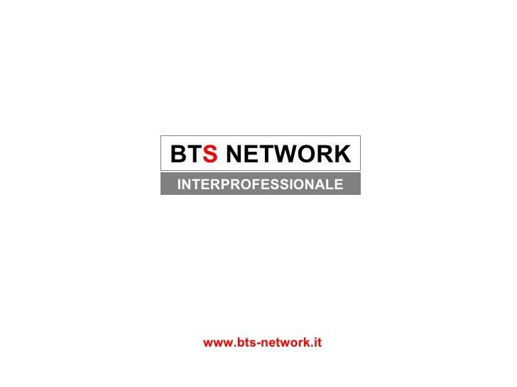 www.bts-network.it BT S  NETWORK INTERPROFESSIONALE