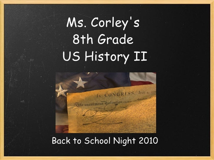 Ms. Corley's  8th Grade  US History II Back to School Night 2010