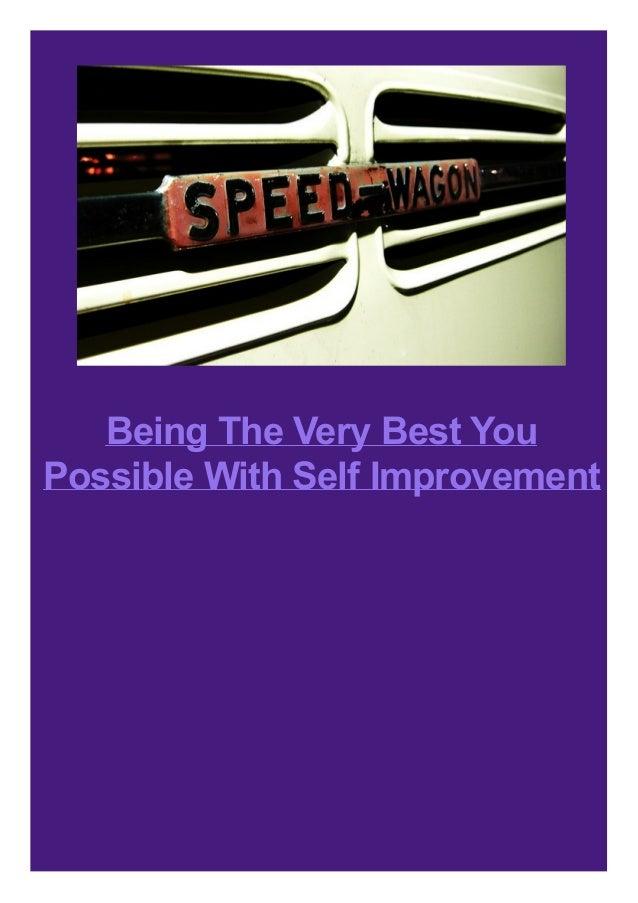 Being The Very Best You Possible With Self Improvement