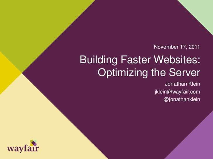 November 17, 2011Building Faster Websites:    Optimizing the Server                    Jonathan Klein               jklein...