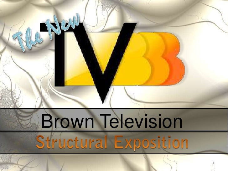 Brown Television<br />1<br />The New<br />Structural Exposition<br />
