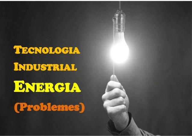 oct.-15/ BTX2 Energia Conceptes 1516 Probs Classe / Diap 1 de 80 TECNOLOGIA INDUSTRIAL ENERGIA (Problemes)