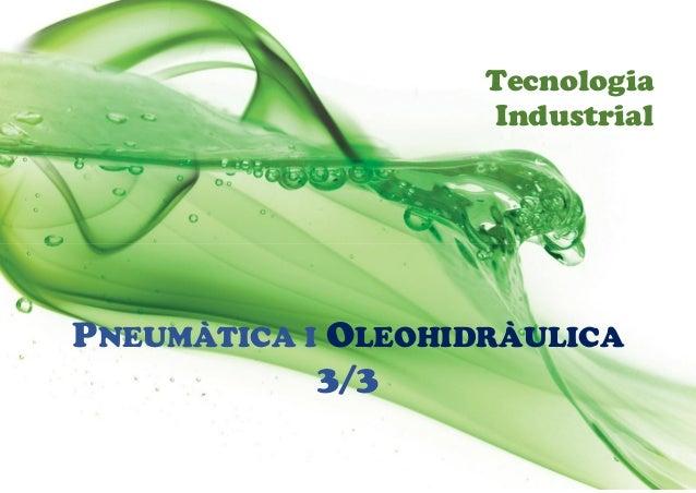 Tecnologia Industrial PNEUMÀTICA I OLEOHIDRÀULICA 3/3