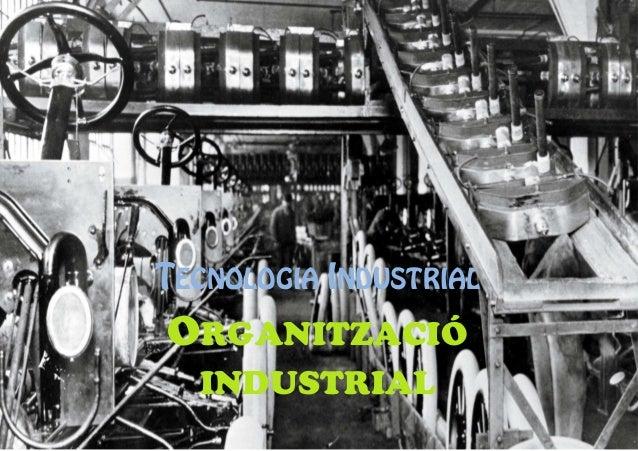 TECNOLOGIA INDUSTRIAL ORGANITZACIÓ INDUSTRIAL