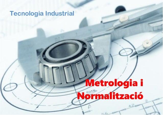 Tecnologia Industrial Metrologia i Normalització