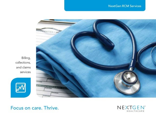 NextGen RCM Services Focus on care. Thrive. Billing, collections, and claims services
