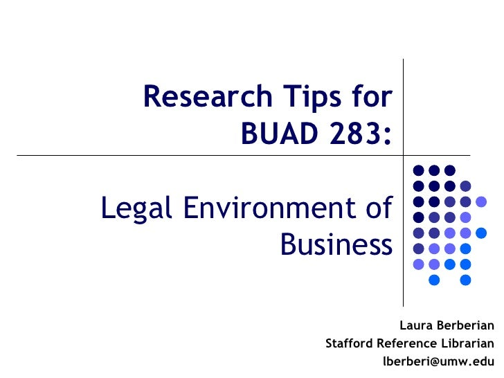 Research Tips for         BUAD 283:Legal Environment of             Business                             Laura Berberian  ...