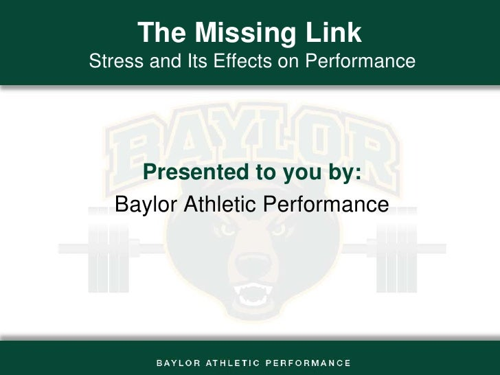 The Missing Link Stress and Its Effects on Performance<br />Presented to you by:<br />Baylor Athletic Performance<br />