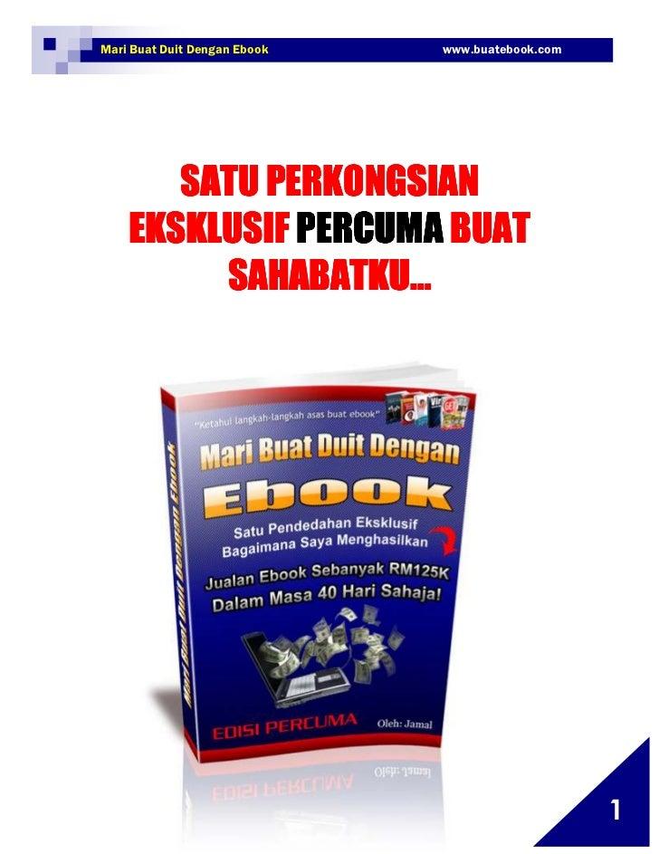 Mari Buat Duit Dengan Ebook                               www.buatebook.com          SATU PERKONGSIAN       EKSKLUSIF PERC...