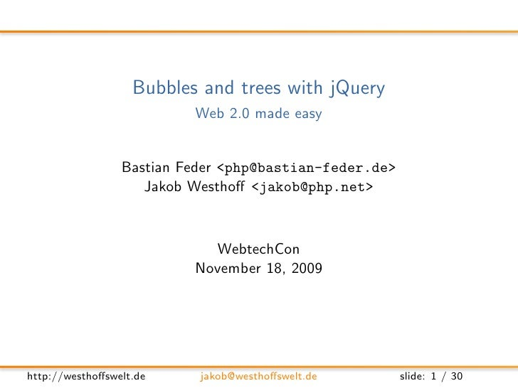 Bubbles and trees with jQuery                           Web 2.0 made easy                    Bastian Feder <php@bastian-fe...