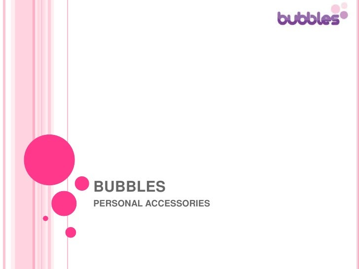 BUBBLES <br />PERSONAL ACCESSORIES<br />