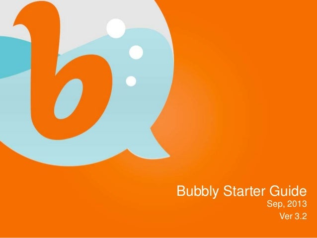 Bubbly Starter Guide Sep, 2013 Ver 3.2
