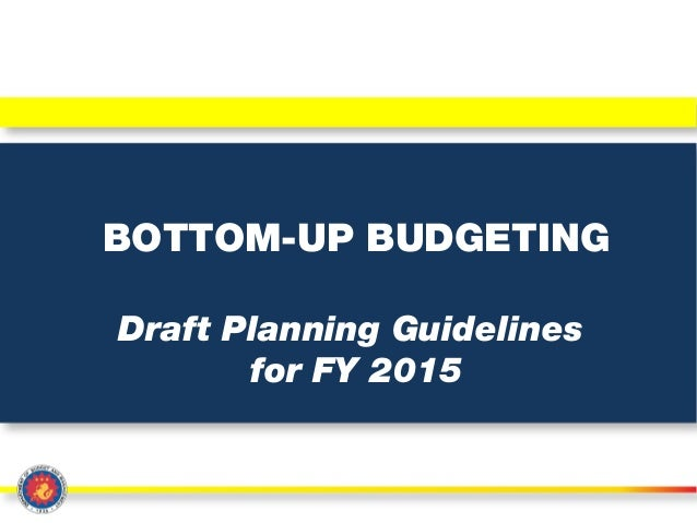 BOTTOM-UP BUDGETING Draft Planning Guidelines for FY 2015