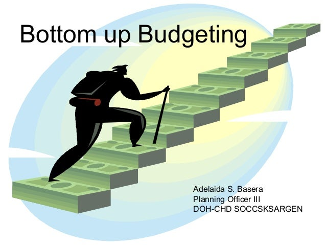Bottom up Budgeting Bottom-up Budgeting  Adelaida S. Basera Planning Officer III DOH-CHD SOCCSKSARGEN