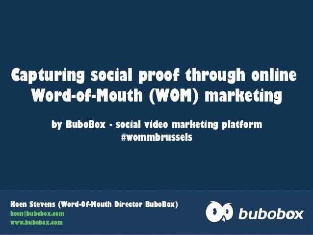 Koen Stevens (Word-Of-Mouth Director BuboBox)koen@bubobox.comwww.bubobox.comCapturing social proof through onlineWord-of-M...
