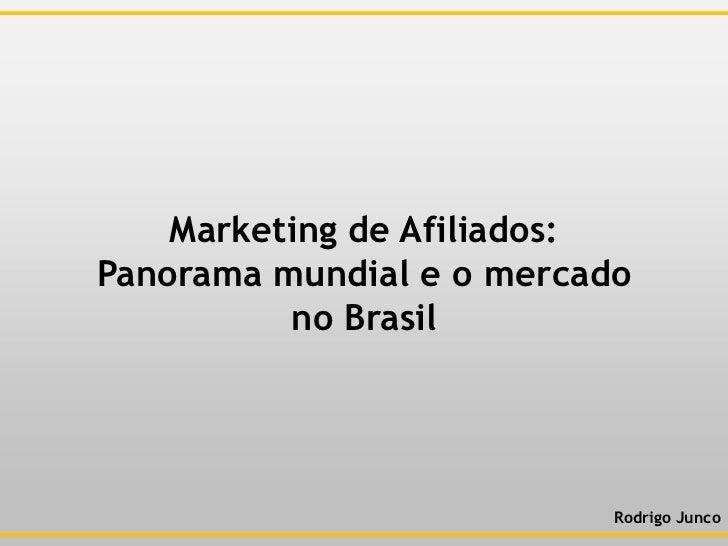 Marketing de Afiliados: Panorama mundial e o mercado no Brasil<br />Rodrigo Junco<br />