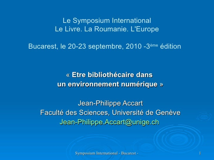 Le Symposium International Le Livre. La Roumanie. L'Europe Bucarest, le 20-23 septembre, 2010 -3 ème  édition   «  Etre bi...
