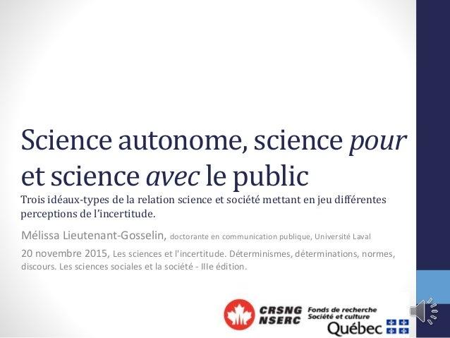 Science autonome, science pour et science avec le public Trois idéaux-types de la relation science et société mettant en j...