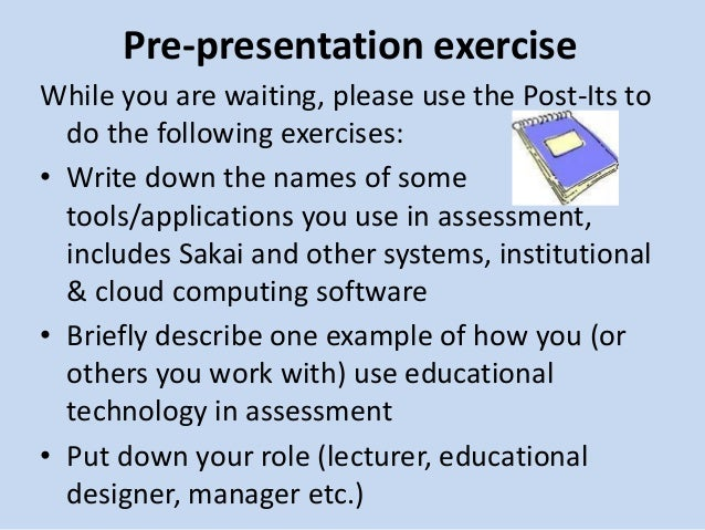 Pre-presentation exercise While you are waiting, please use the Post-Its to do the following exercises: • Write down the n...