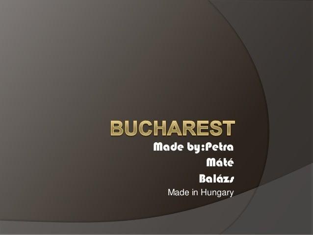 Made by:Petra        Máté       Balázs  Made in Hungary