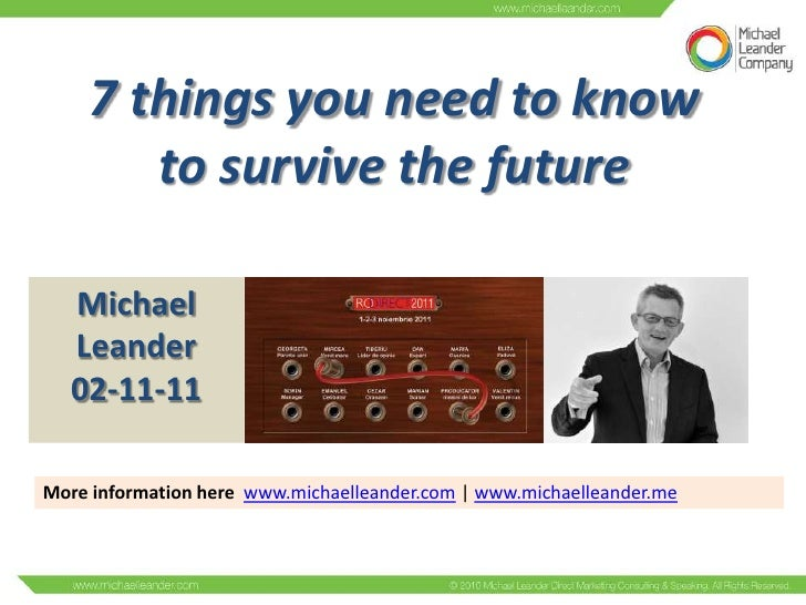 7 things you need to know       to survive the future   Michael   Leander   02-11-11More information here www.michaelleand...