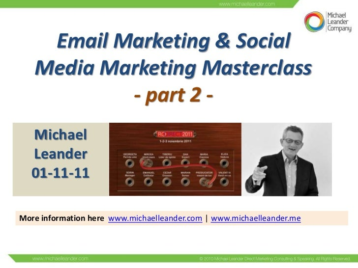 Email Marketing & Social   Media Marketing Masterclass           - part 2 -   Michael   Leander   01-11-11More information...