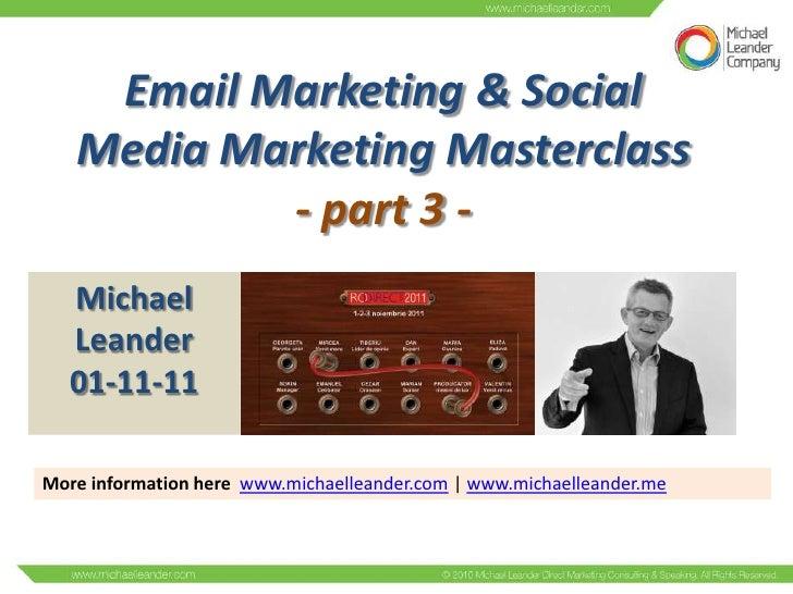 Email Marketing & Social   Media Marketing Masterclass           - part 3 -   Michael   Leander   01-11-11More information...