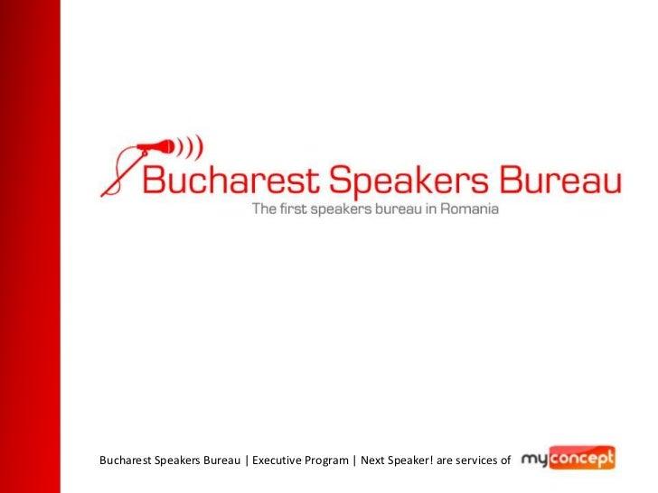 Bucharest Speakers Bureau   Executive Program   Next Speaker! are services of
