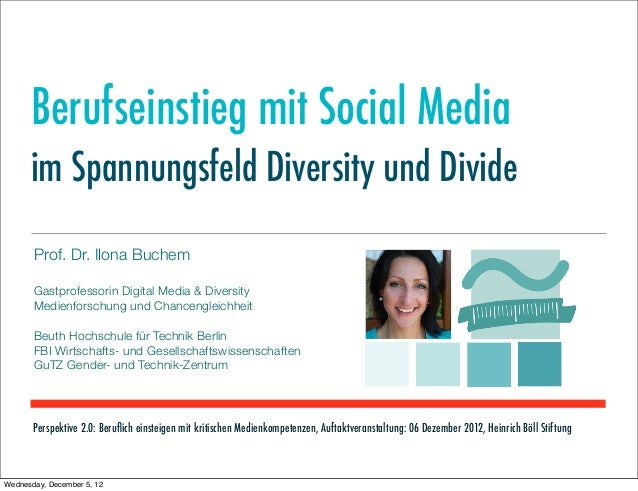 Berufseinstieg mit Social Media      im Spannungsfeld Diversity und Divide       Prof. Dr. Ilona Buchem       Gastprofesso...