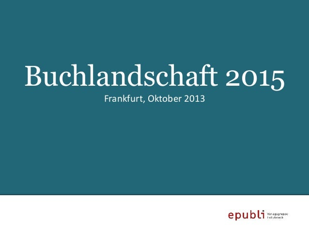 Buchlandschaft 2015 Frankfurt, Oktober 2013