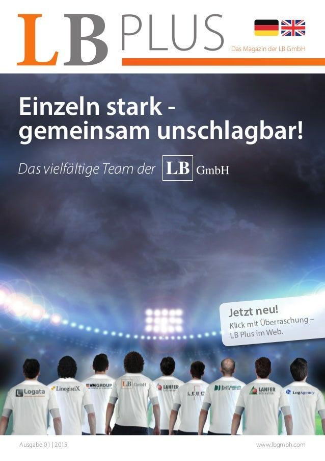 Ausgabe 01 | 2015 www.lbgmbh.com Das Magazin der LB GmbH Einzeln stark - gemeinsam unschlagbar! Das vielfältige Team der J...
