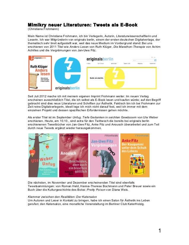 Mimikry neuer Literaturen: Tweets als E-Book(Christiane Frohmann)Mein Name ist Christiane Frohmann, ich bin Verlegerin, Au...