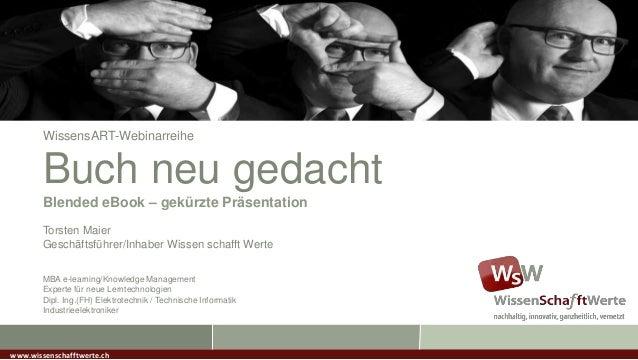WissensART-WebinarreiheBuch neu gedachtBlended eBook – gekürzte PräsentationTorsten MaierGeschäftsführer/Inhaber Wissen sc...