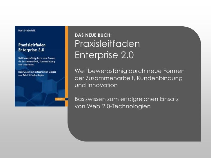 DAS NEUE BUCH:<br />Praxisleitfaden<br />Enterprise 2.0<br />Wettbewerbsfähig durch neue Formen der Zusammenarbeit, Kunden...