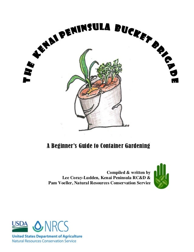 A Beginner's Guide to Container Gardening                             Compiled & written by     Lee Coray-Ludden, Kenai Pe...