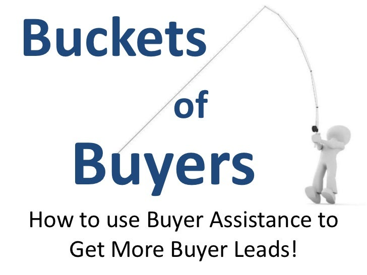 Bucketsof<br />Buyers<br />How to use Buyer Assistance to <br />Get More Buyer Leads!<br />