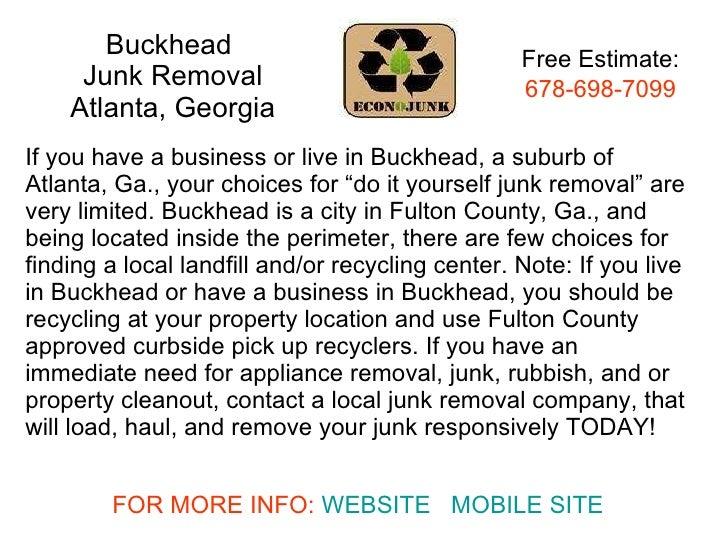 Buckhead  Junk Removal Atlanta, Georgia If you have a business or live in Buckhead, a suburb of Atlanta, Ga., your choices...