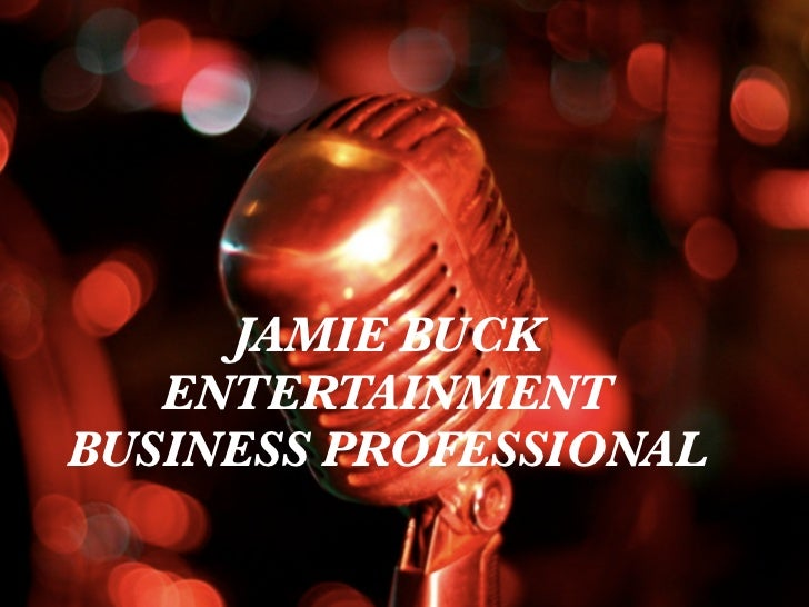 JAMIE BUCK   ENTERTAINMENTBUSINESS PROFESSIONAL