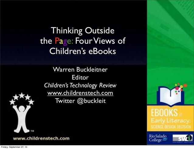 Thinking Outside the Page: FourViews of Children's eBooks NAEYC November 10, 2012 Warren Buckleitner Editor Children'sTech...