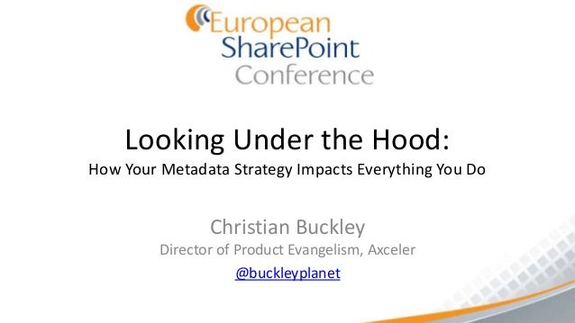 Looking Under the Hood: How Your Metadata Strategy Impacts Everything You Do by Chrstian Buckley - SPTechCon