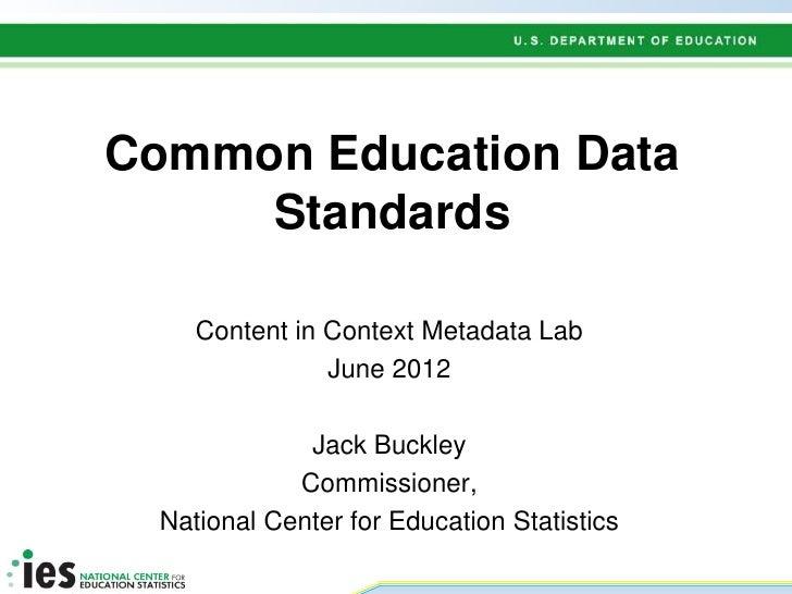 Common Education Data     Standards    Content in Context Metadata Lab               June 2012             Jack Buckley   ...