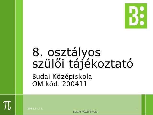 8. osztályos   szülői tájékoztató   Budai Középiskola   OM kód: 2004112012.11.13.                       1              BUD...